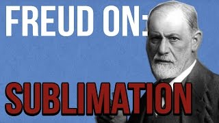 Freud on: Sublimation