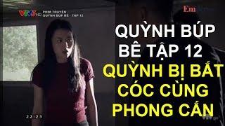 QUỲNH BÚP BÊ TẬP 12: Quỳnh bị bắt cóc cùng Phong Cấn, Cảnh soái ca không biết ở nơi đâu