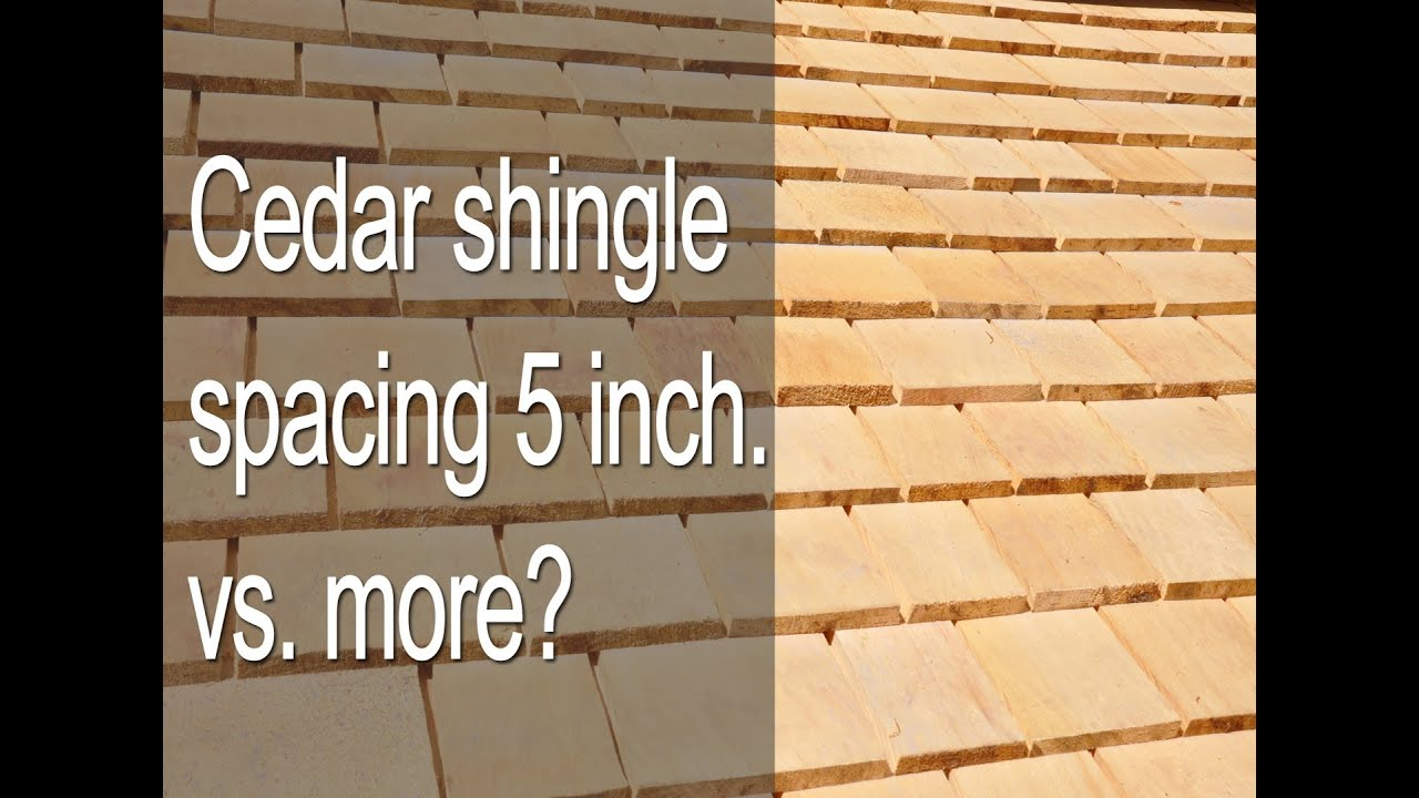 Cedar Shingle Exposure 5 Inch Vs More Youtube
