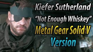 Kiefer Sutherland - Not Enough Whiskey (With Metal Gear Solid V: TPP Scenes)