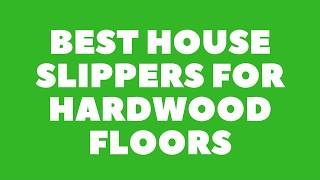 Top 10 Best house slippers for hardwood floors 2018