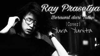 Video Ray Prasetya - Berawal Dari Tatap (cover) Yura Yunita download MP3, 3GP, MP4, WEBM, AVI, FLV Agustus 2017