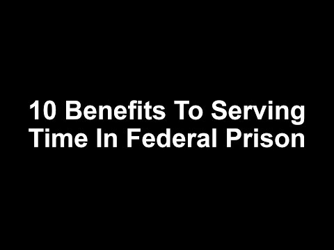 10 Benefits To Serving Time In Federal Prison