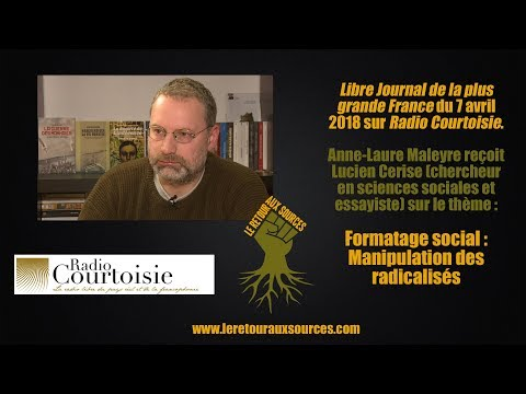 Lucien Cerise sur Radio Courtoisie : Formatage social et manipulation des radicalisés (avril 2018)