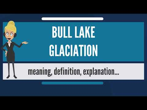 What is BULL LAKE GLACIATION? What does BULL LAKE GLACIATION mean? BULL LAKE GLACIATION meaning