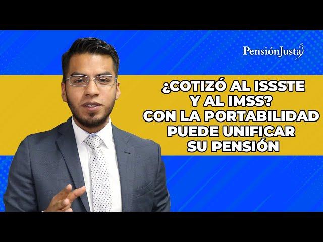 ¿Cotizó al ISSSTE y al IMSS? Con la portabilidad puede unificar su pensión