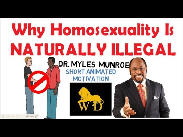 Why Homosexuality Is NATURALLY ILLEGAL by Dr Myles Munroe