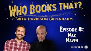 Who Books That? with Harrison Greenbaum, Ep. 8: MAX MAVEN (Presented by the IBM)