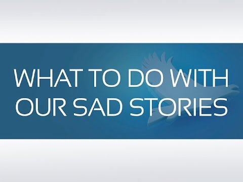 "Lesson 2 "" What to do with our sad stories """