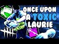 Once Upon A Toxic Laurie - Dead by Daylight