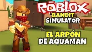 AQUAMAN'S HARPOON! ROBLOX: BANDIT SIMULATOR