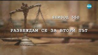 Съдебен спор - Епизод 550 - Развеждам се за втори път (16.06.2018)
