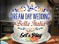 Benvenuto: Let's Play- Dream Day Wedding Bella Italia Part 1