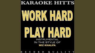 Work Hard Play Hard [Explicit] (In the Style of Wiz Khalifa) (Karaoke)