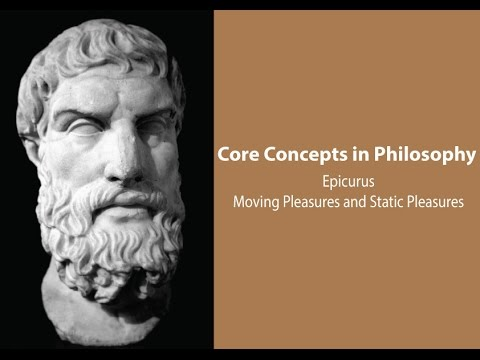 Philosophy Core Concepts: Epicurus on Moving and Static Pleasures