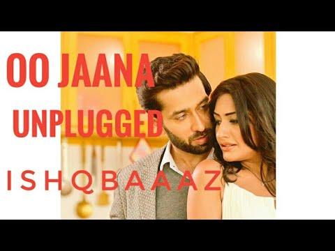 O Jaana Unplugged, Male, Ishqbaaz, Title song, New, Star plus, Hotstar, o jaana