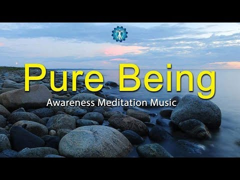 "Awareness Meditation Music: ""Pure Being"" - Deep Focus, Inner Peace, Spiritual Consciousness"