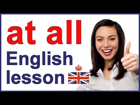 What does AT ALL mean in English? | Learn English words
