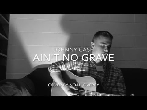 Ain't No Grave - Johnny Cash (Cover by Noah Overby)