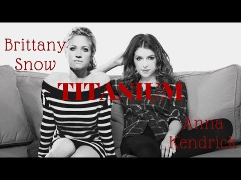 Titanium by Anna Kendrick & Brittany Snow (Music)