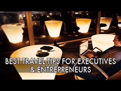 Best Travel Tips for Executives and Entrepreneurs