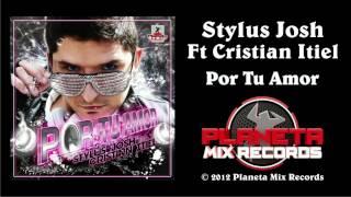 Stylus Josh Feat Cristian Itiel - Por Tu Amor (Radio Edit)