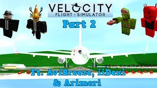 ROBLOX | Velocity Flight Simulator | W/ AviBreeze, iiDexi & Arimeri | Part 2
