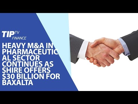 Heavy M&A in pharmaceutical sector continues as Shire offers $30 billion for Baxalta