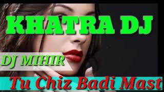 TU CHIZ BARI HAI MAST//DJ MIHIR //KHATRA DJ