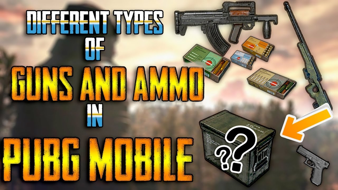 Different Types Of Guns And Ammos In Pubg Mobile All Explained