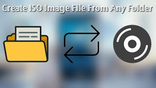 How To Convert Any Folder Into ISO File 2018