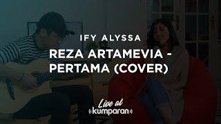 IFY ALYSSA | REZA ARTAMEVIA - PERTAMA (COVER) | LIVE AT KUMPARAN