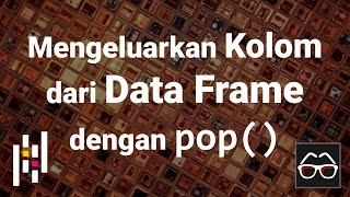 Pandas 56 | Mengeluarkan kolom dari Data Frame | Python Pandas | Belajar Data Science | Indonesia