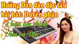 Hướng dẫn đàn độc tấu bài hát Duyên Phận 2 hợp âm chính Am và Dm