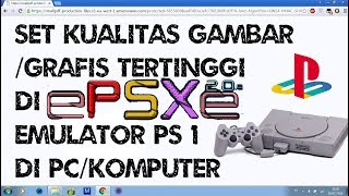 Cara Meningkatkan Kualitas Gambar/Grafis Tertinggi Di EPSXE Emulator PS 1 Di Pc/Komputer