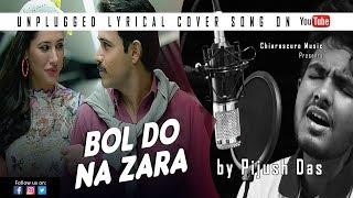 Bol Do Na Zara | Azhar | Cover Song | Unplugged | Pijush Das | Armaan Malik | Chiaroscuro
