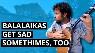 Balalaikas Get Sad Sometimes, Too