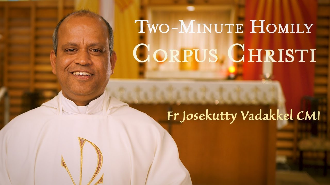 Feast of Corpus Christi - Two-Minute Homily: Fr Josekutty Vadakkel CMI