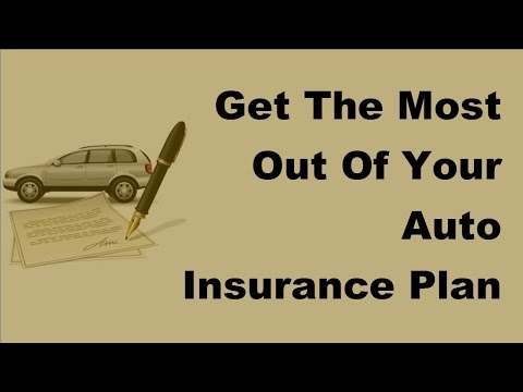 Get The Most Out Of Your Auto Insurance Plan Today -  2017 Car Insurance Policy