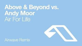 Above & Beyond vs. Andy Moor - Air For Life (Airwave Remix)