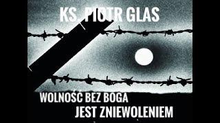 Wolność bez Boga jest zniewoleniem - ks. Piotr Glas