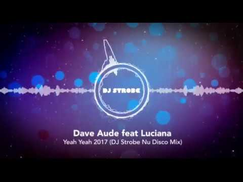 Dave Aude feat Luciana - Yeah Yeah 2017 (Strobe Nu Disco Edit)