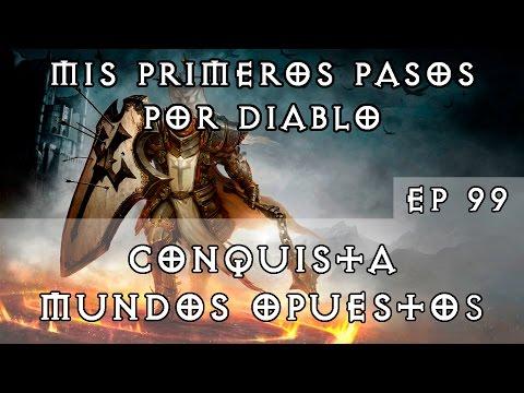 Diablo 3 - Mis primeros pasos por Diablo - Ep 99 - Conquista_Mundos Opuestos [SEASON 6]