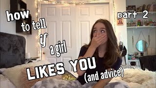 HOW TO TELL IF A GIRL LIKES YOU AND ADVICE PART 2