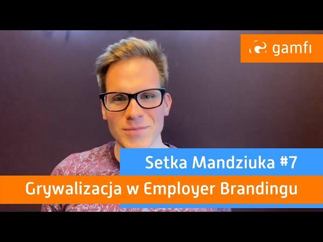 Setka Mandziuka #7 (Gamfi): Grywalizacja w Employer Brandingu