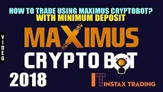 How to Trade Using Maximus Cryptobot - With Minimum Deposit (2018)