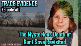 Trace Evidence - 040 - The Mysterious Death of Kurt Sova: Revisited
