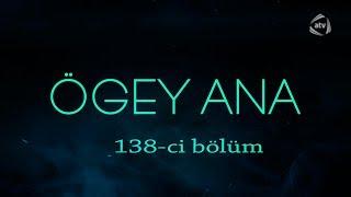 Ögey ana (138-ci bölüm)