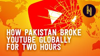 How Pakistan Broke YouTube Globally for Two Hours