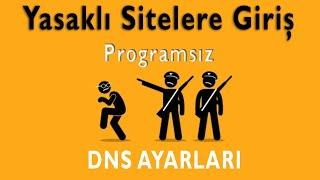 Programsız Yasaklı Sitelere Giriş | 2020 DNS Ayarları